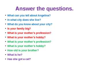 Answer the questions. What can you tell about Angelina? In what city does she