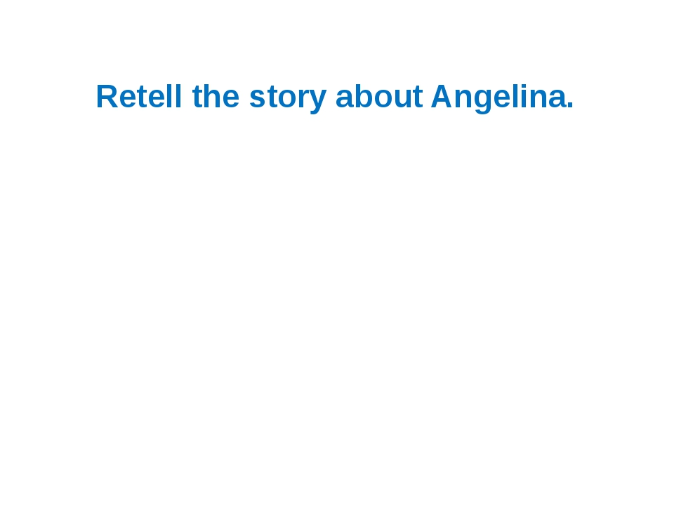 Retell the story about Angelina.