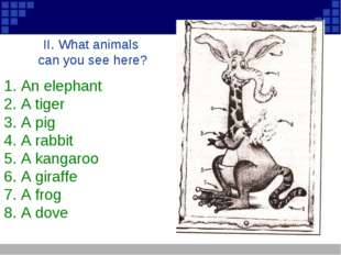 II. What animals can you see here? 1. An elephant 2. A tiger 3. A pig 4. A ra