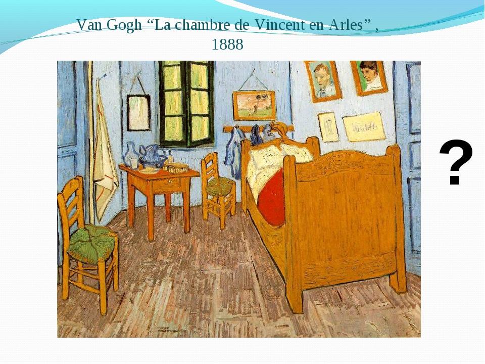 """Van Gogh """"La chambre de Vincent en Arles"""" , 1888 ?"""
