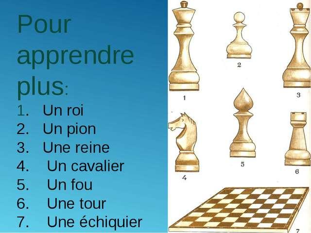 Pour apprendre plus: 1. Un roi 2. Un pion 3. Une reine 4. Un cavalier 5. Un f...