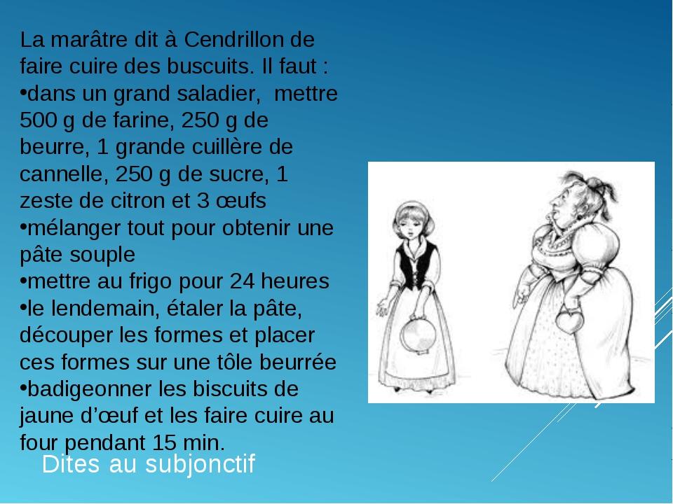 Dites au subjonctif La marâtre dit à Cendrillon de faire cuire des buscuits....