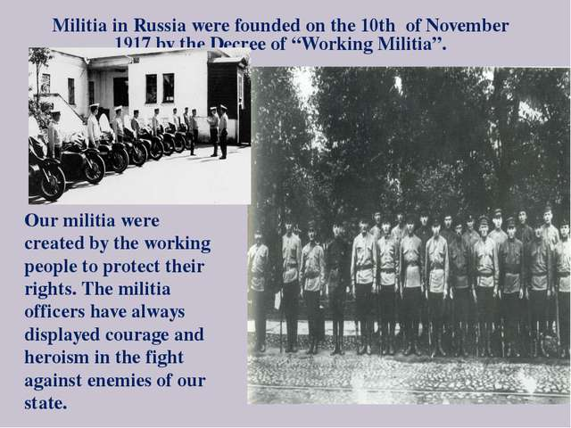 Militia in Russia were founded on the 10th of November 1917 by the Decree of...