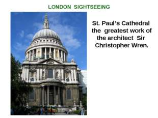 St. Paul's Cathedral the greatest work of the architect Sir Christopher Wren.
