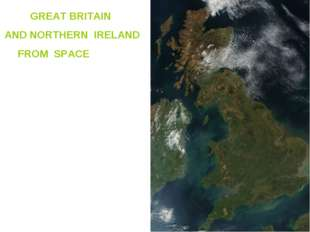 GREAT BRITAIN AND NORTHERN IRELAND FROM SPACE