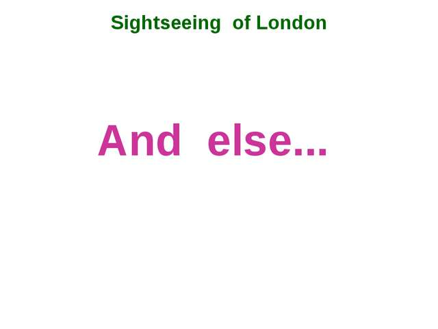 And else... Sightseeing of London