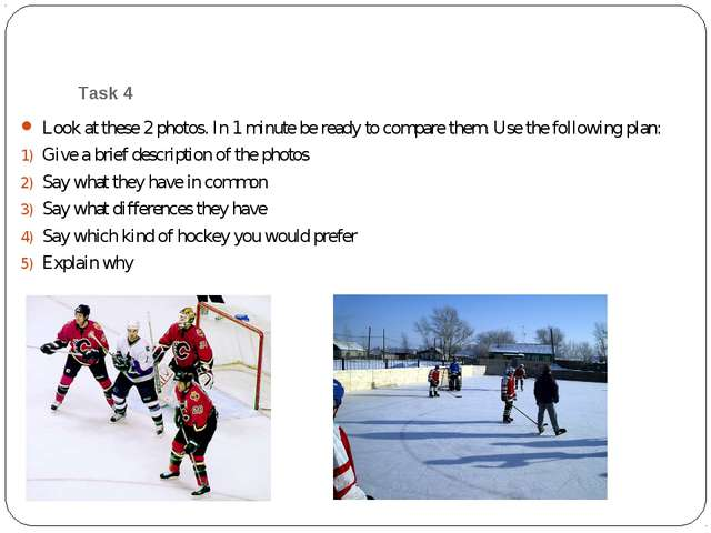 Task 4 Look at these 2 photos. In 1 minute be ready to compare them. Use the...