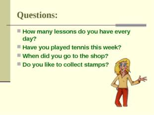 Questions: How many lessons do you have every day? Have you played tennis thi