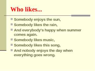 Who likes... Somebody enjoys the sun, Somebody likes the rain, And everybody'