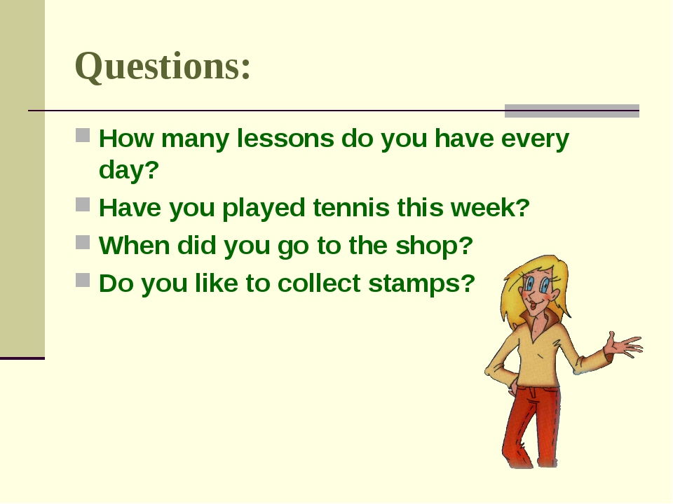 Questions: How many lessons do you have every day? Have you played tennis thi...