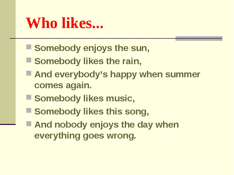 Who likes... Somebody enjoys the sun, Somebody likes the rain, And everybody'...