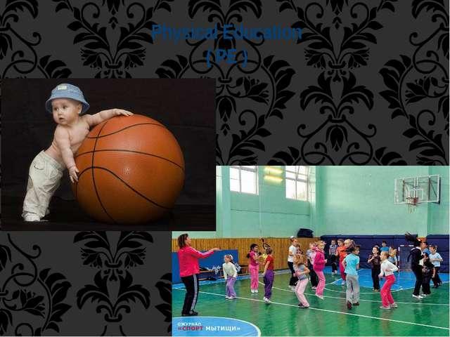 Physical Education ( PE )