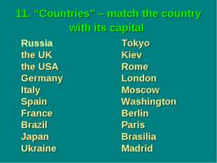 "11. ""Countries"" – match the country with its capital 	Russia				Tokyo 	the UK"