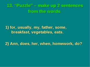 "13. ""Puzzle"" – make up 2 sentences from the words 1) for, usually, my, father"