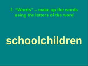 "2. ""Words"" – make up the words using the letters of the word schoolchildren"