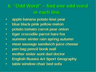 "6. ""Odd Word"" – find one odd word in each line. apple banana potato kiwi pear"