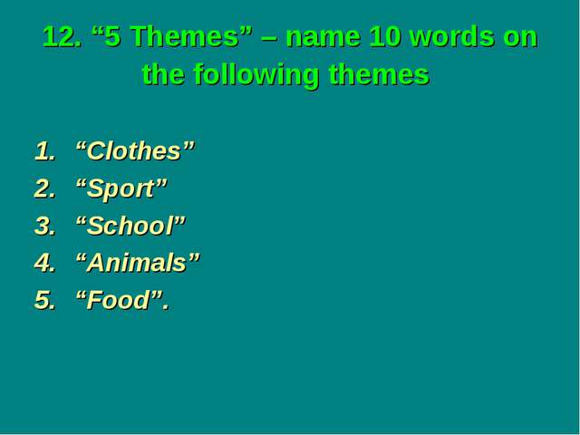 "12. ""5 Themes"" – name 10 words on the following themes ""Clothes"" ""Sport"" ""Sch..."