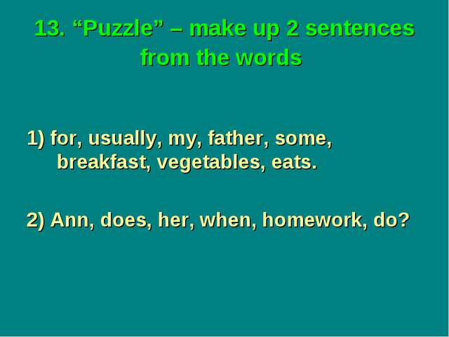 "13. ""Puzzle"" – make up 2 sentences from the words 1) for, usually, my, father..."