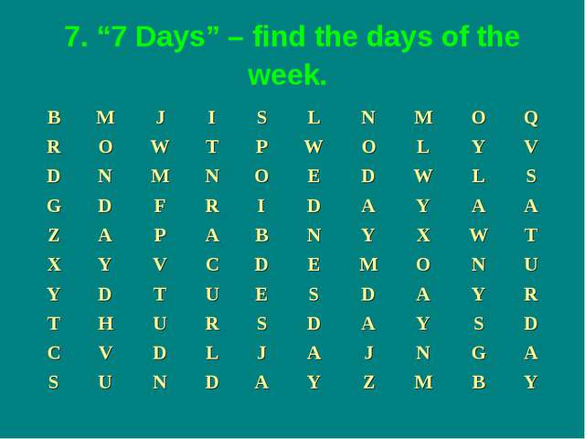 "7. ""7 Days"" – find the days of the week."