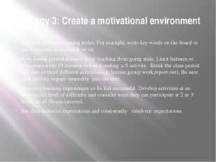 Strategy 3: Create a motivational environment Teach to different learning sty