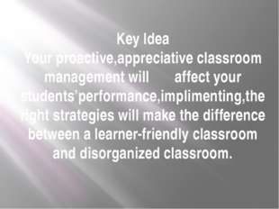 Key Idea Your proactive,appreciative classroom management will affect your st