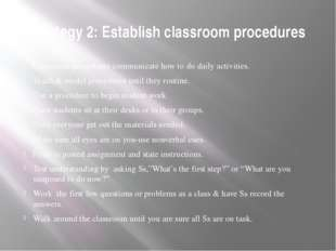 Strategy 2: Establish classroom procedures Classroom procedures communicate h