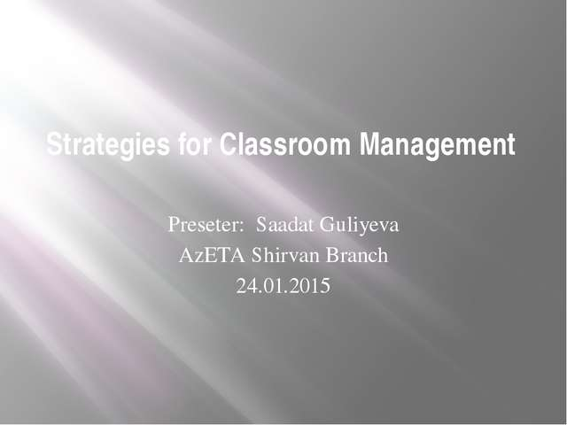 Strategies for Classroom Management Preseter: Saadat Guliyeva AzETA Shirvan B...