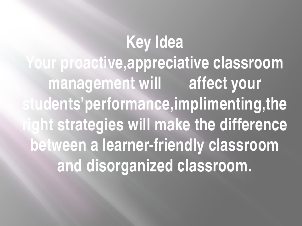 Key Idea Your proactive,appreciative classroom management will affect your st...