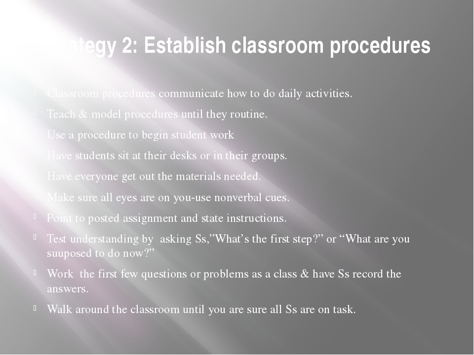 Strategy 2: Establish classroom procedures Classroom procedures communicate h...