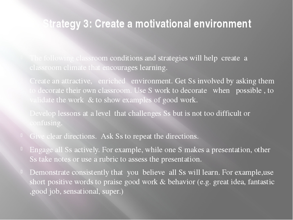 Strategy 3: Create a motivational environment The following classroom condit...