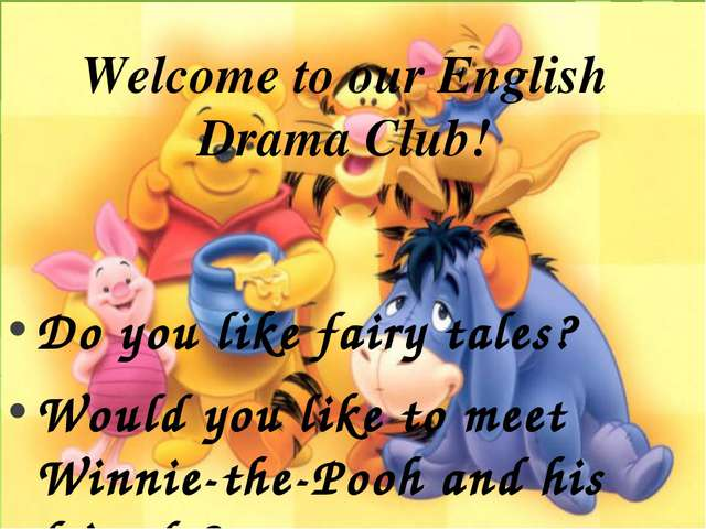 Welcome to our English Drama Club! Do you like fairy tales? Would you like to...