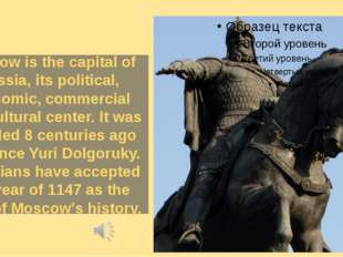 Moscow is the capital of Russia, its political, economic, commercial and cult