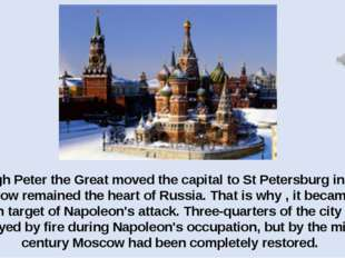 Though Peter the Great moved the capital to St Petersburg in 1712, Moscow rem
