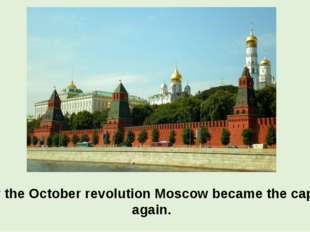 After the October revolution Moscow became the capital again.