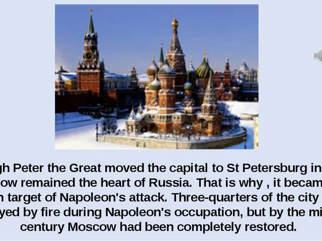 Though Peter the Great moved the capital to St Petersburg in 1712, Moscow rem...