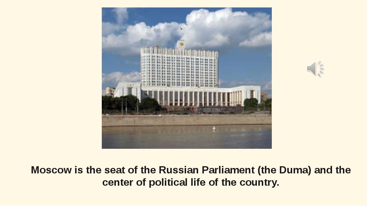 Moscow is the seat of the Russian Parliament (the Duma) and the center of pol...