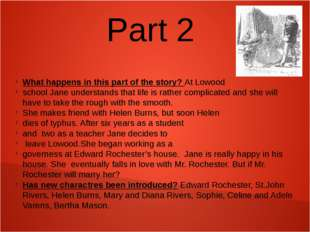 Part 2 What happens in this part of the story? At Lowood school Jane understa