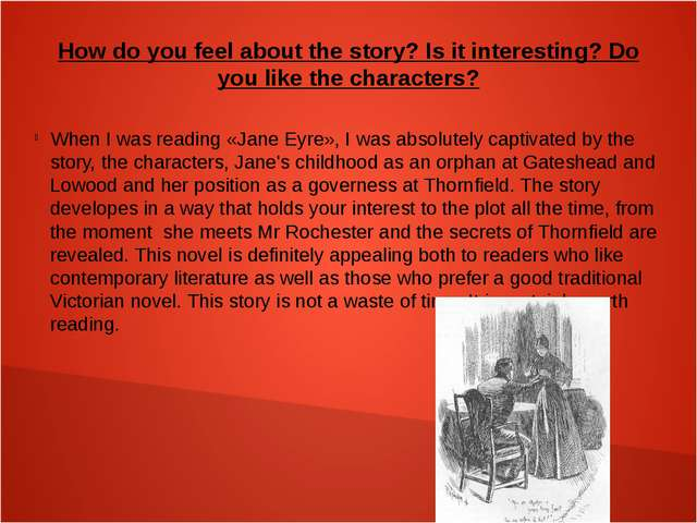 How do you feel about the story? Is it interesting? Do you like the character...