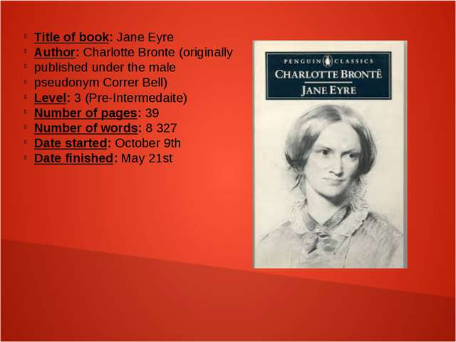 Title of book: Jane Eyre Author: Charlotte Bronte (originally published unde...
