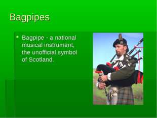 Bagpipes Bagpipe - a national musical instrument, the unofficial symbol of Sc