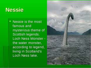 Nessie Nessie is the most famous and mysterious theme of Scottish legends. Lo