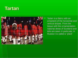 Tartan Tartan is a fabric with an ornament of the horizontal and vertical str