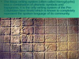 The Maya writing system (often called hieroglyphs) was a combination of phone