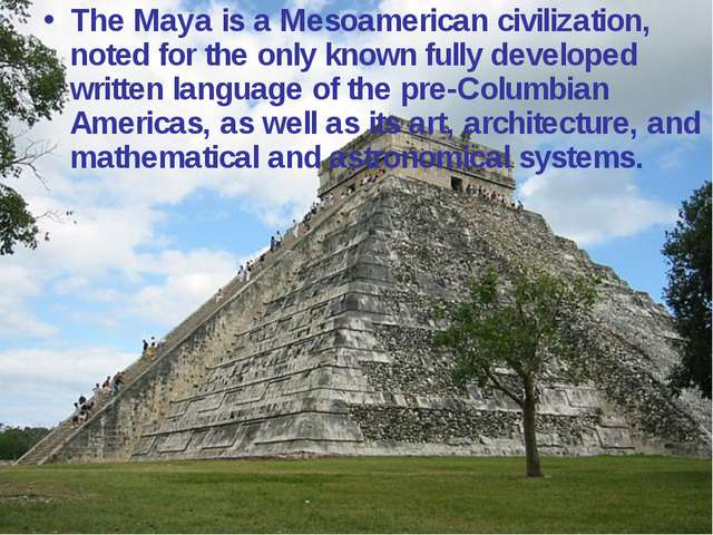 The Maya is a Mesoamerican civilization, noted for the only known fully devel...