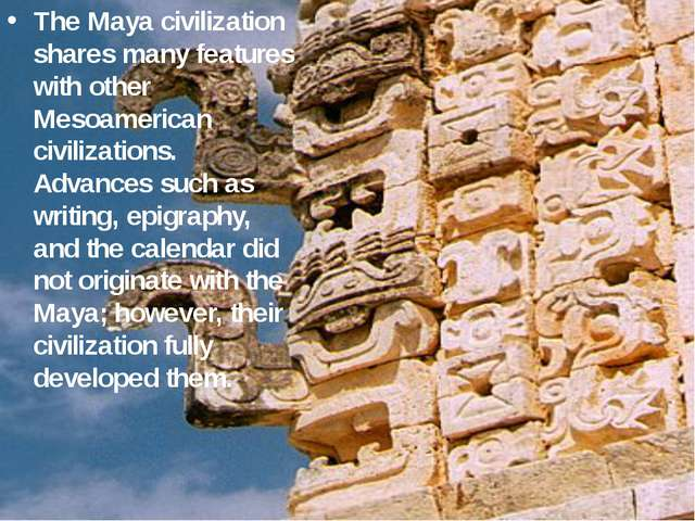 The Maya civilization shares many features with other Mesoamerican civilizati...