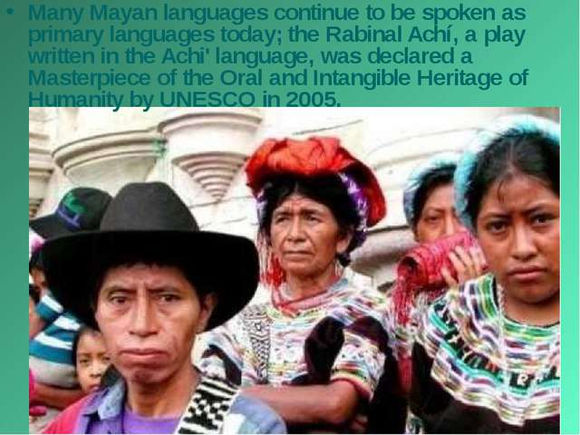 Many Mayan languages continue to be spoken as primary languages today; the Ra...