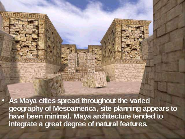 As Maya cities spread throughout the varied geography of Mesoamerica, site pl...