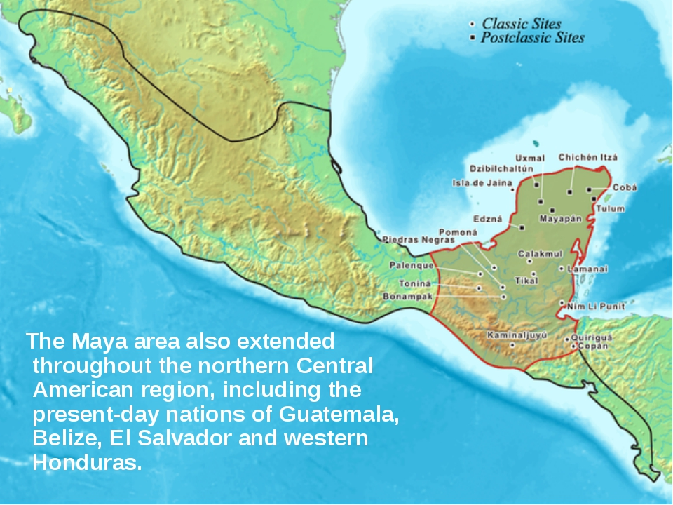 . The Maya area also extended throughout the northern Central American region...