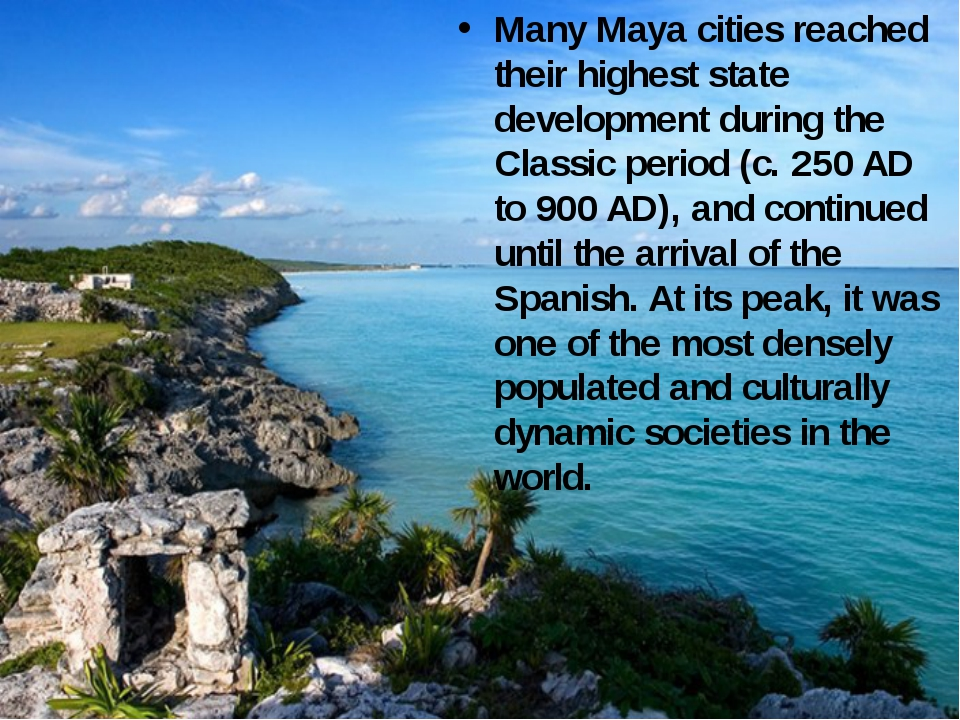 Many Maya cities reached their highest state development during the Classic p...