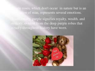 Purple roses, which don't occur in nature but is an innovation of man, repre